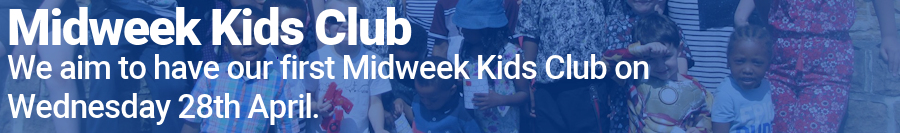 Midweek Kids Club restarts on Wednesday 28th April.
