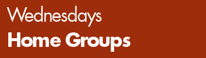 Wednesdays: Home Groups
