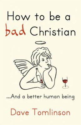 How to be a bad Christian … And a better human being
