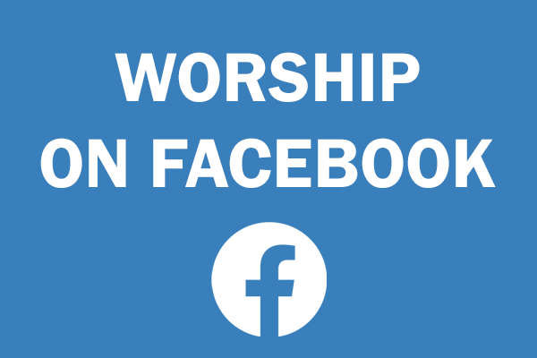 Click here to join our weekly worship on Facebook
