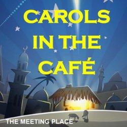 Open Carols in the Cafe: 16th December