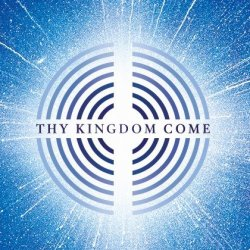 Open 24th May 2020 Thy Kingdom Come