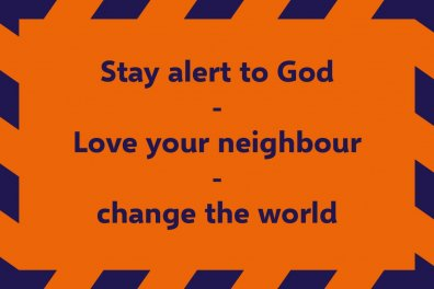 Open Stay alert to God – love your neighbour – change the world