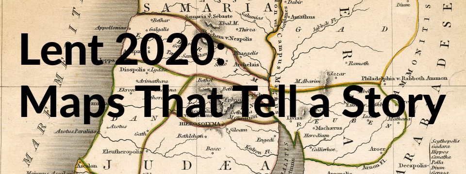 Lent 2020: Maps That Tell A Story