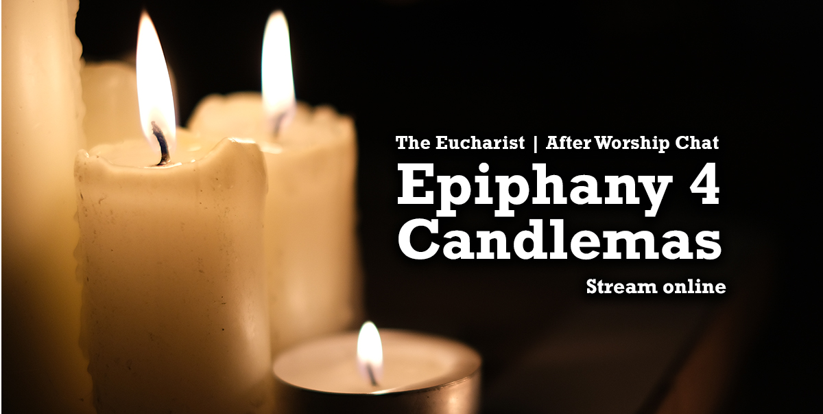 Epiphany 4 and Candlemas.
