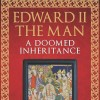Open 'Edward II The Man: A Doomed Inheritance by Stephen Spinks'