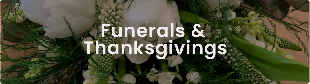 Funerals &  Thanksgivings