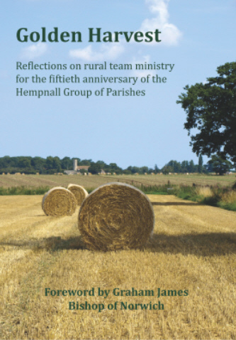 Golden Harvest: Reflections on rural team ministry for the fiftieth anniversary of the Hempnall Group of Parishes (2013)