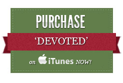 Click here to purchase 'Devoted' on iTunes now!