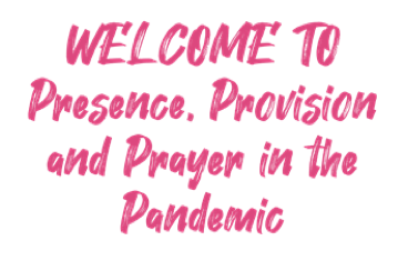 Open Presence, Provision and Prayer in the Pandemic